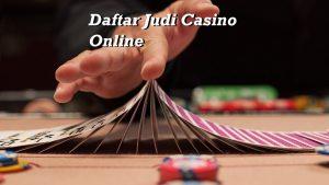 Daftar Judi Casino Online
