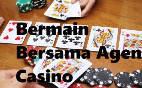 Bermain Bersama Agen Casino
