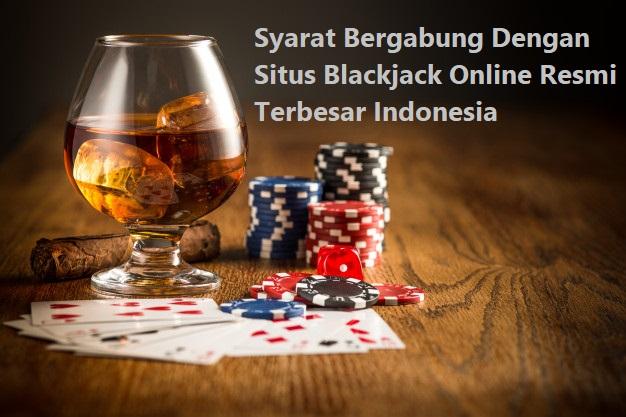 Syarat Bergabung Dengan Situs Blackjack Online Resmi Terbesar Indonesia