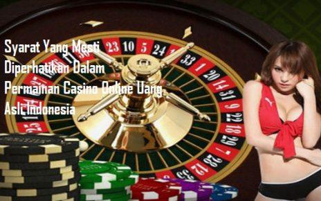 Syarat Yang Mesti Diperhatikan Dalam Permainan Casino Online Uang Asli Indonesia